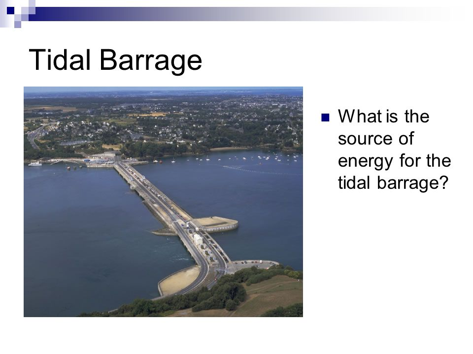 What is the source of energy for the tidal barrage