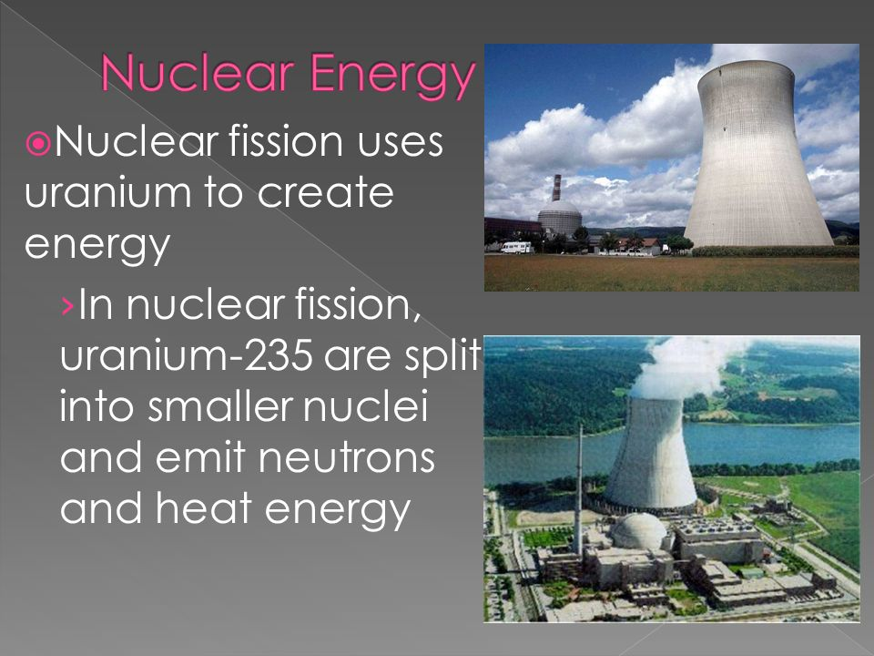  Nuclear fission uses uranium to create energy › In nuclear fission, uranium-235 are split into smaller nuclei and emit neutrons and heat energy