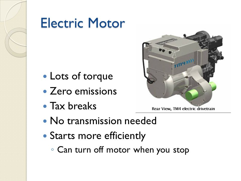 5 Electric Motor Lots Of Torque Zero Emissions Tax Breaks No Transmission Needed Starts More Efficiently Can Turn Off When You Stop