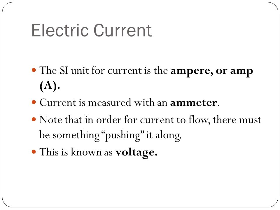 Electric Current The SI unit for current is the ampere, or amp (A).