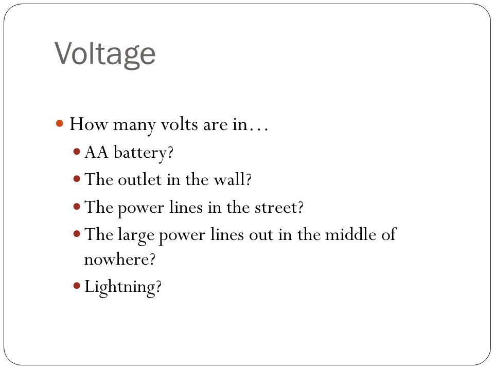 Voltage How many volts are in… AA battery. The outlet in the wall.