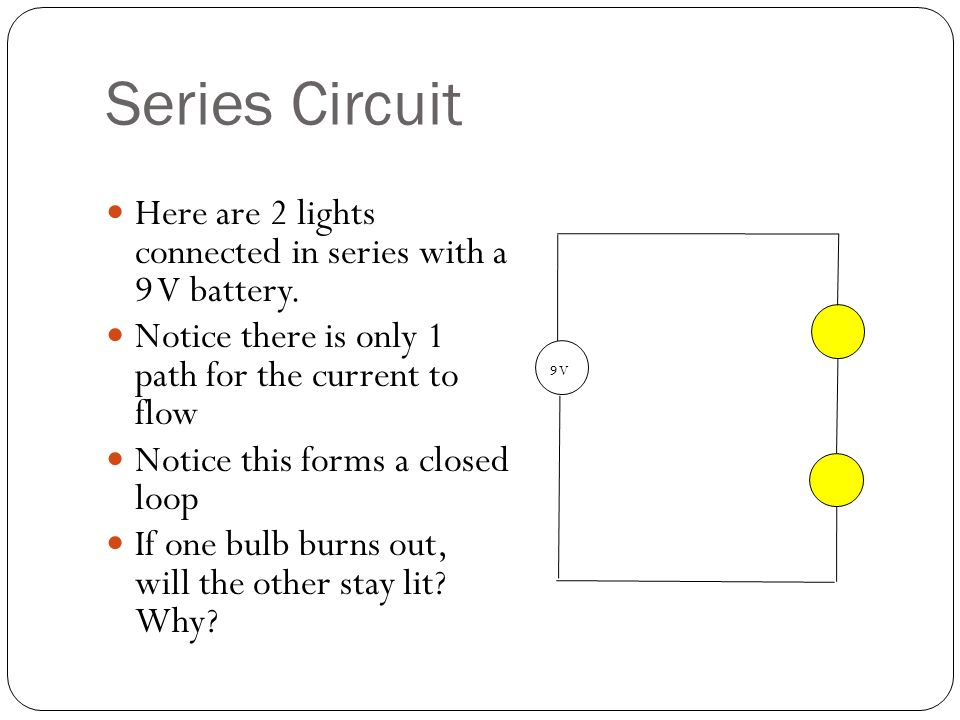 Series Circuit 9 V Here are 2 lights connected in series with a 9 V battery.