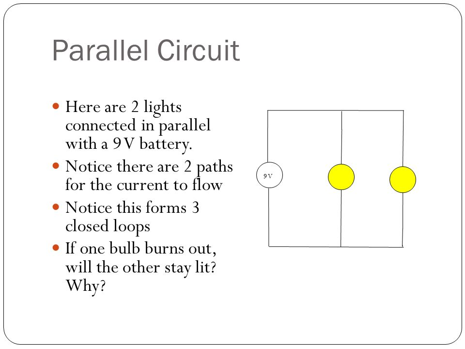 Parallel Circuit 9 V Here are 2 lights connected in parallel with a 9 V battery.