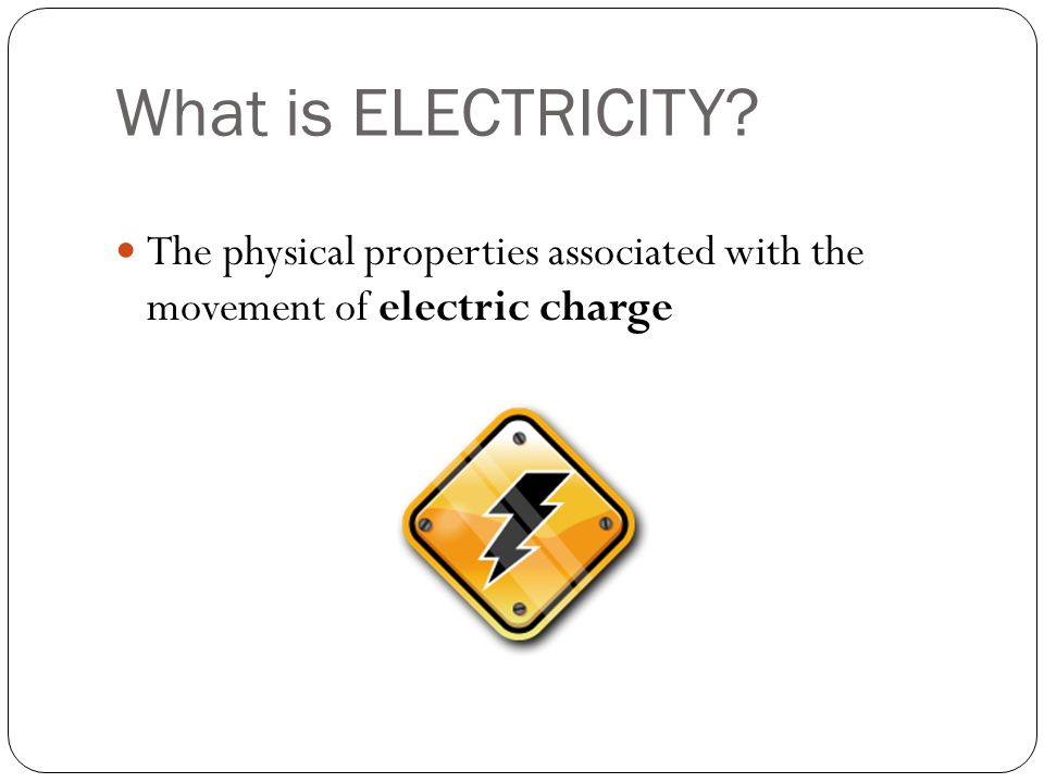 What is ELECTRICITY The physical properties associated with the movement of electric charge