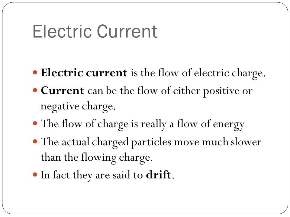 Electric Current Electric current is the flow of electric charge.