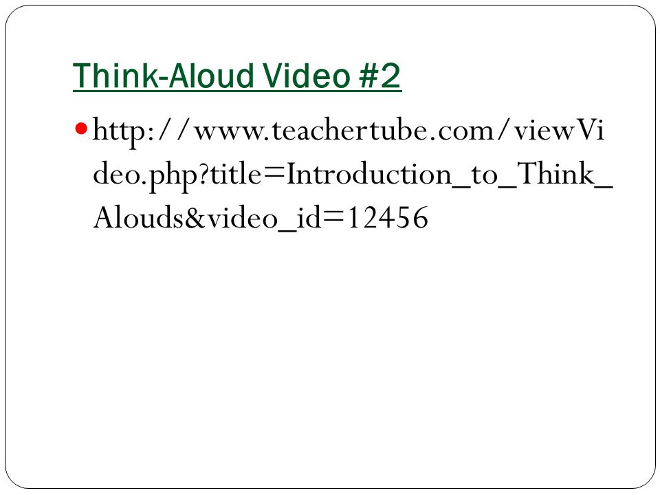 Think-Aloud Video #2   deo.php title=Introduction_to_Think_ Alouds&video_id=12456