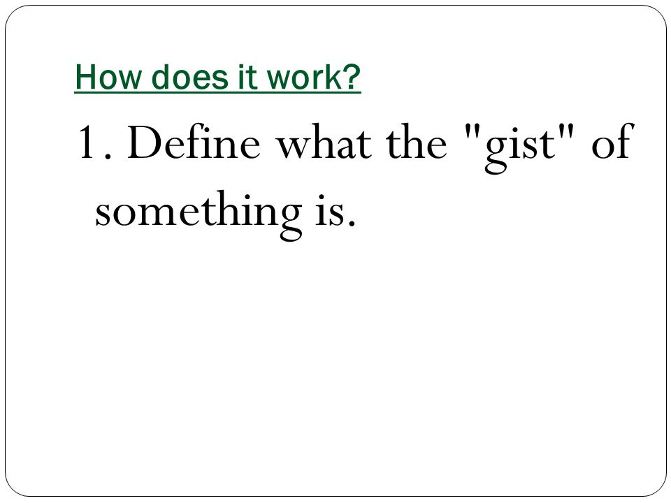 How does it work 1. Define what the gist of something is.