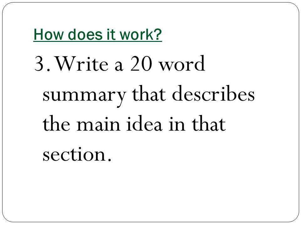 How does it work 3. Write a 20 word summary that describes the main idea in that section.