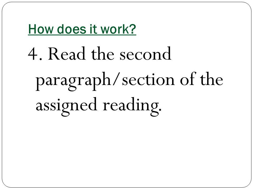 How does it work 4. Read the second paragraph/section of the assigned reading.
