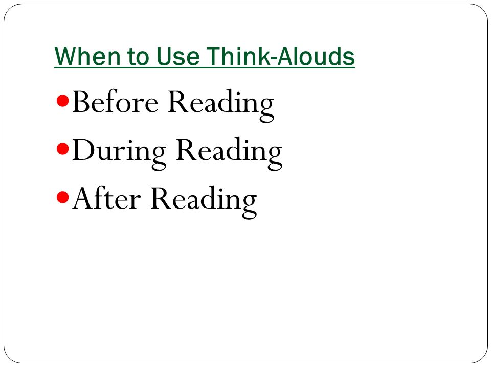 When to Use Think-Alouds Before Reading During Reading After Reading