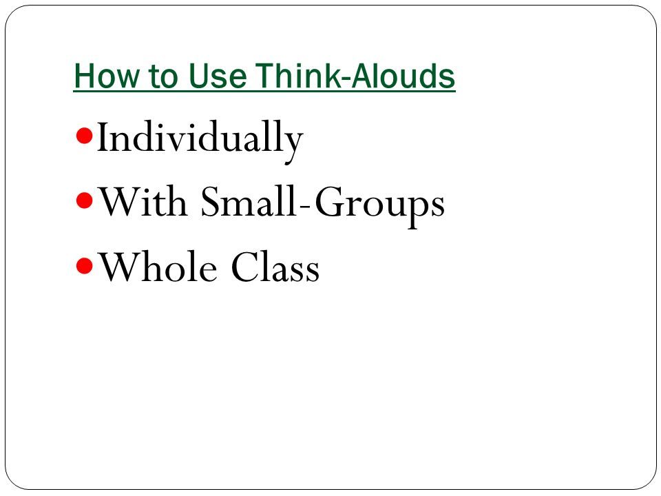 How to Use Think-Alouds Individually With Small-Groups Whole Class