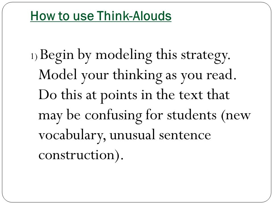How to use Think-Alouds 1) Begin by modeling this strategy.