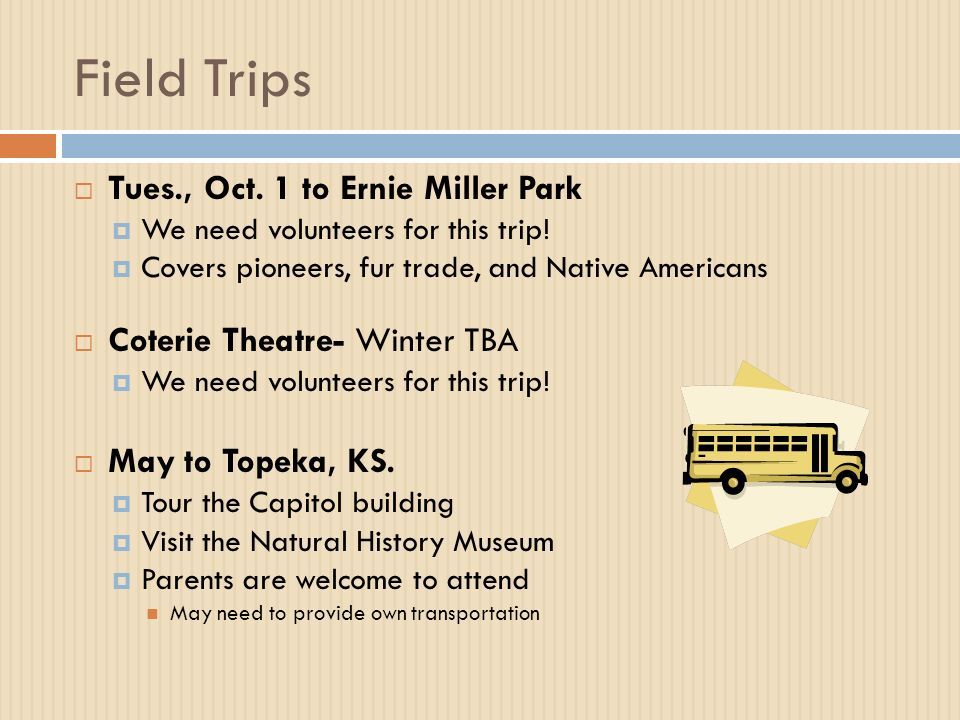 Field Trips  Tues., Oct. 1 to Ernie Miller Park  We need volunteers for this trip.
