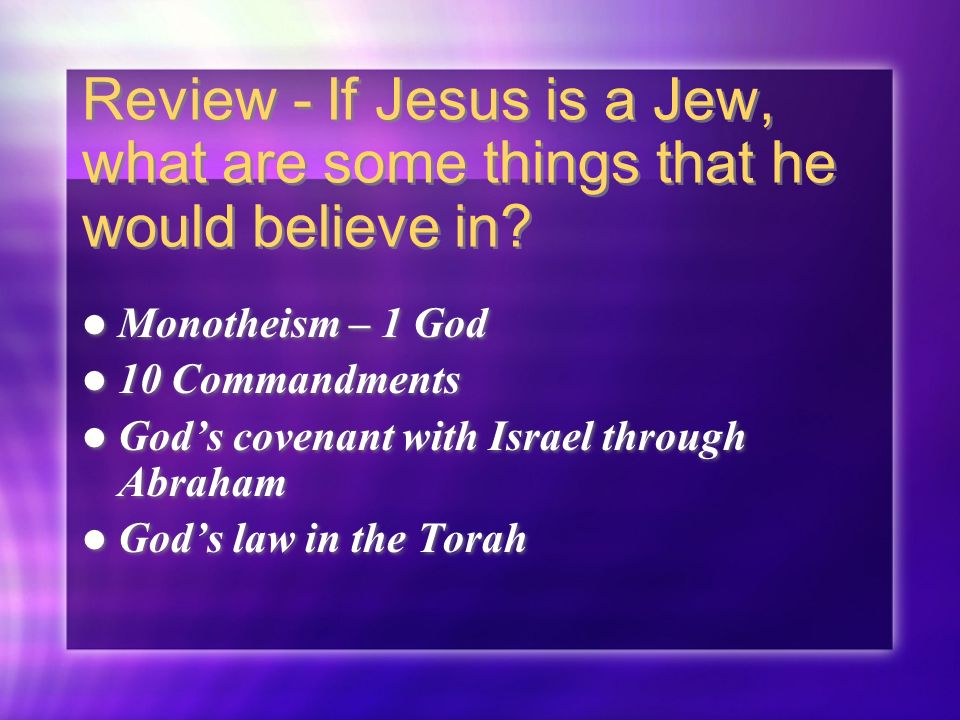 Review - If Jesus is a Jew, what are some things that he would believe in.