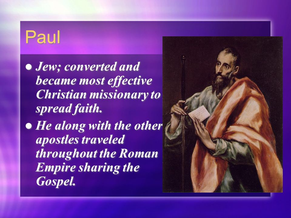 Paul Jew; converted and became most effective Christian missionary to spread faith.
