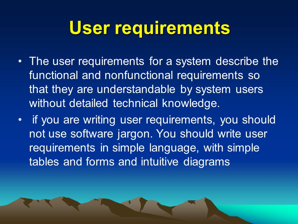 User requirements The user requirements for a system describe the functional and nonfunctional requirements so that they are understandable by system users without detailed technical knowledge.