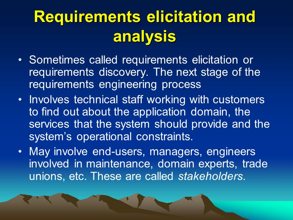 Requirements elicitation and analysis Sometimes called requirements elicitation or requirements discovery.