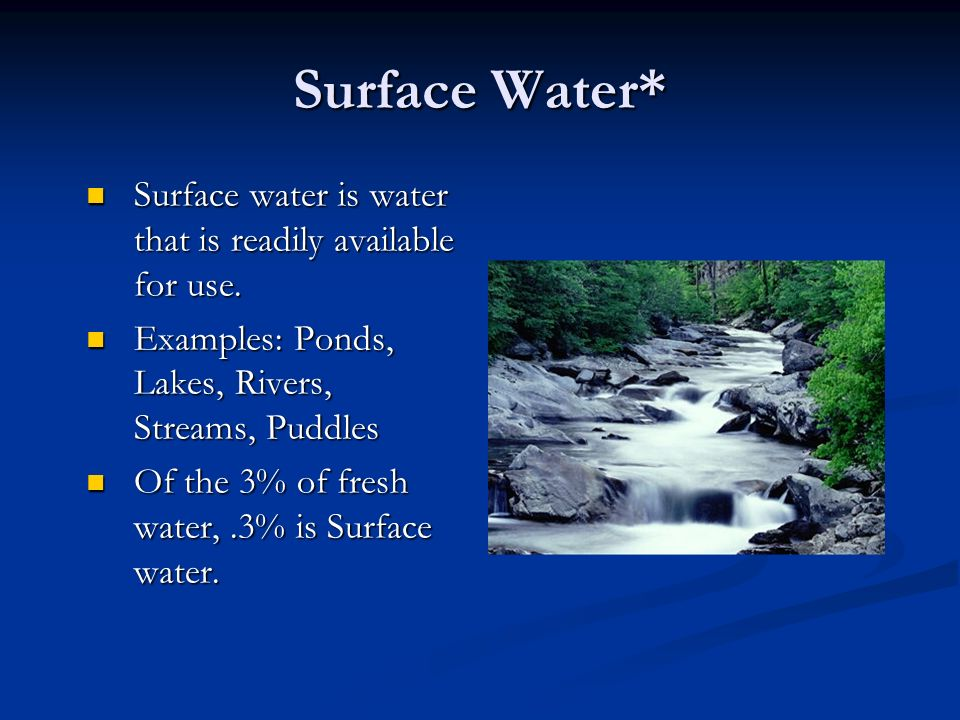 Surface Water* Surface water is water that is readily available for use.