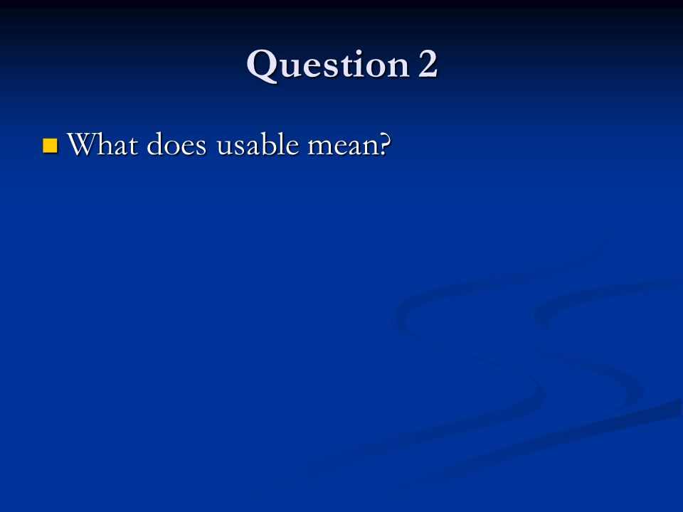 Question 2 What does usable mean What does usable mean