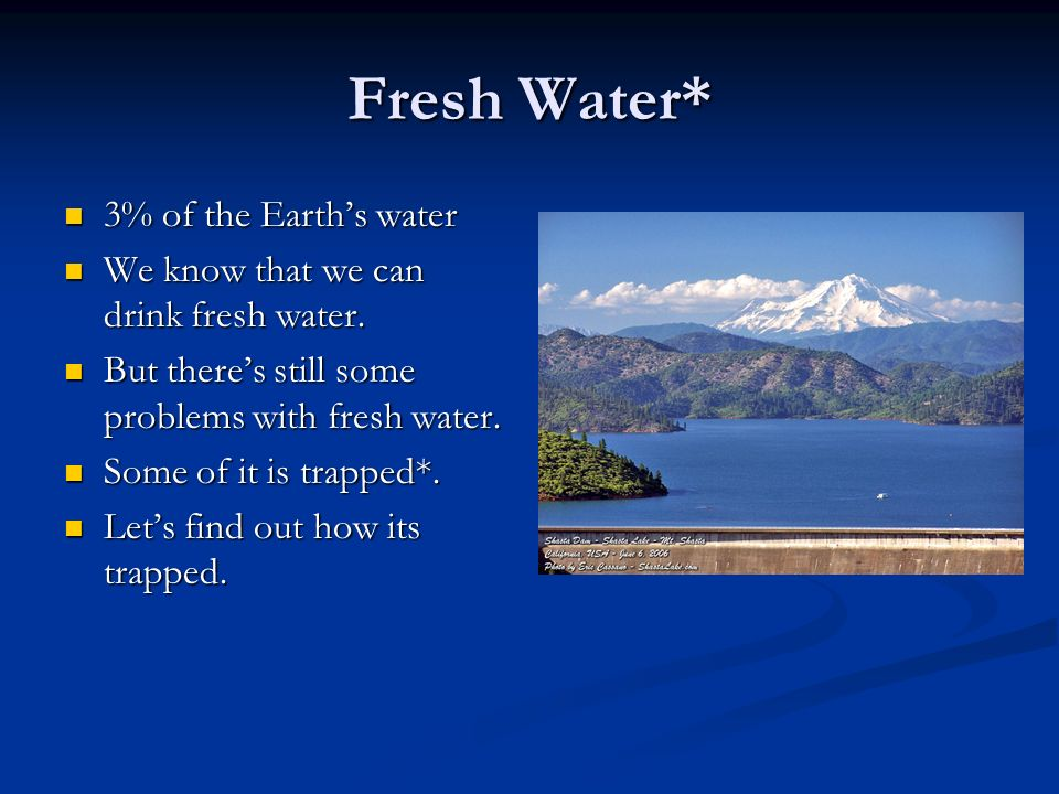 Fresh Water* 3% of the Earth's water 3% of the Earth's water We know that we can drink fresh water.