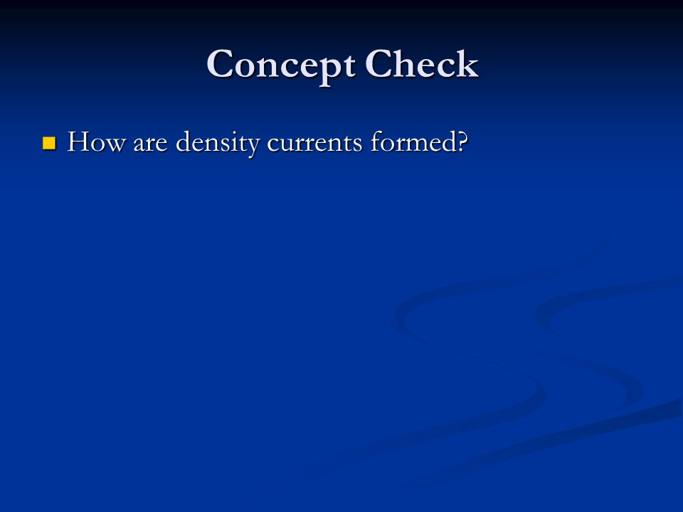 Concept Check How are density currents formed How are density currents formed