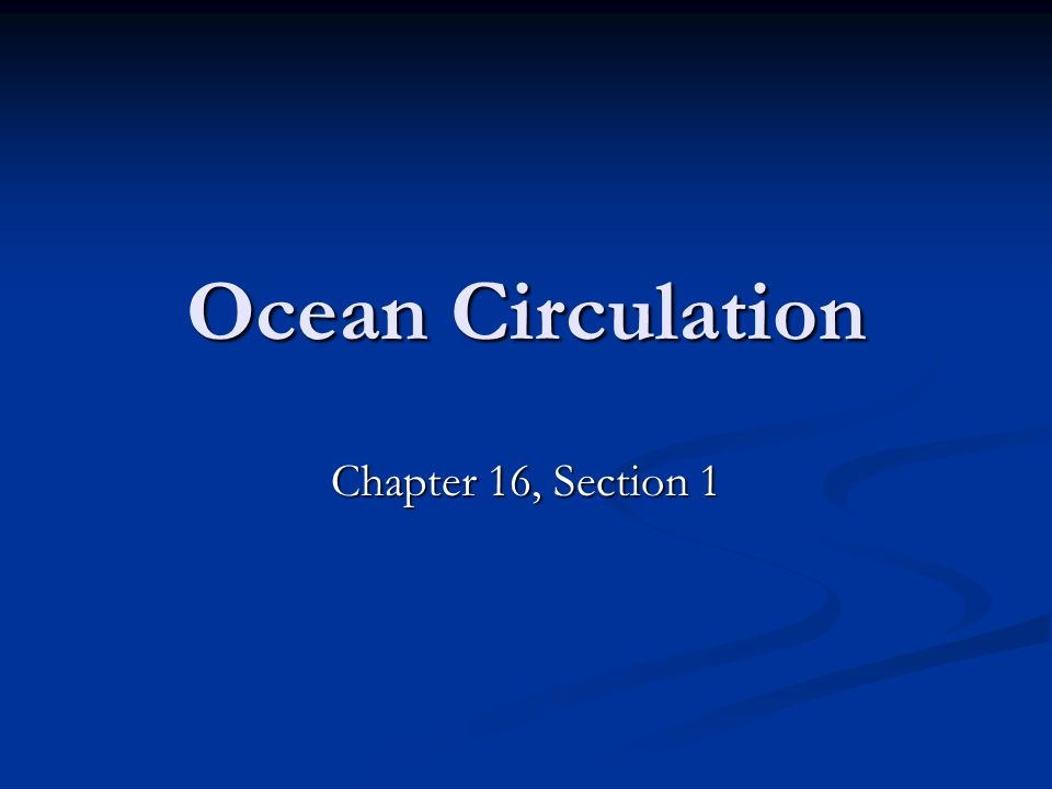 Ocean Circulation Chapter 16, Section 1