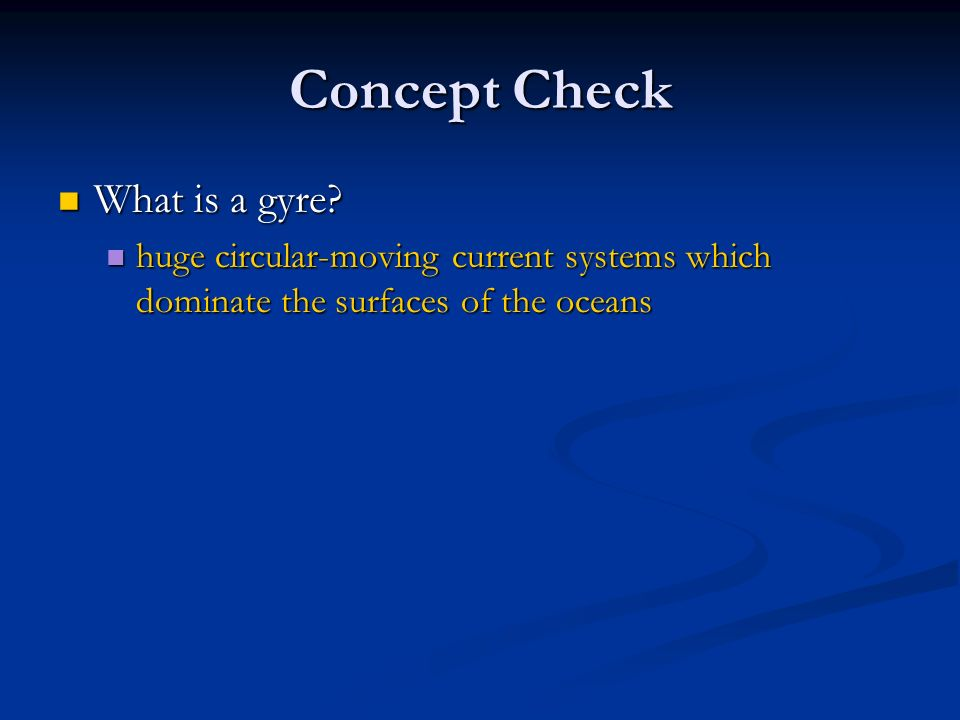 Concept Check What is a gyre. What is a gyre.