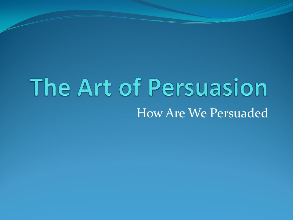 How Are We Persuaded