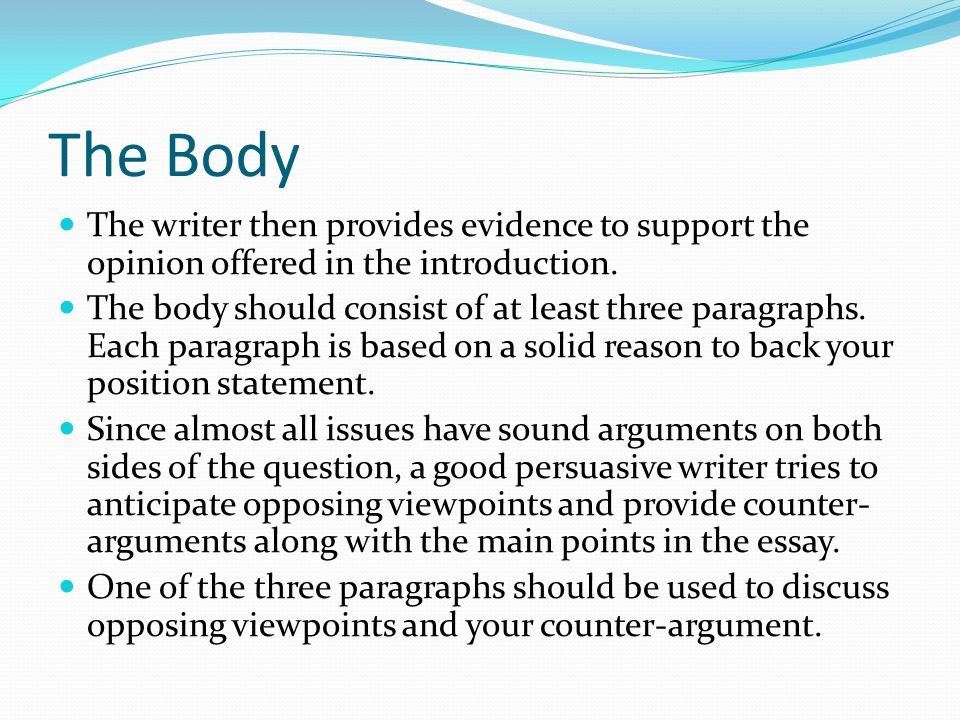 The Body The writer then provides evidence to support the opinion offered in the introduction.