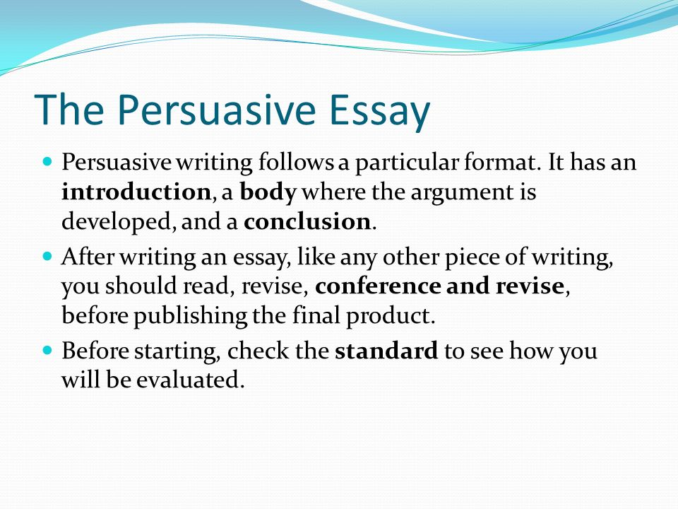 The Persuasive Essay Persuasive writing follows a particular format.