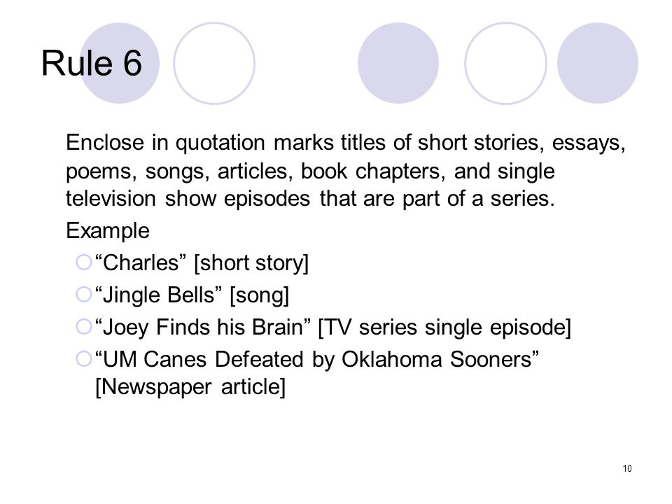 10 Rule 6 Enclose in quotation marks titles of short stories, essays, poems, songs, articles, book chapters, and single television show episodes that are part of a series.