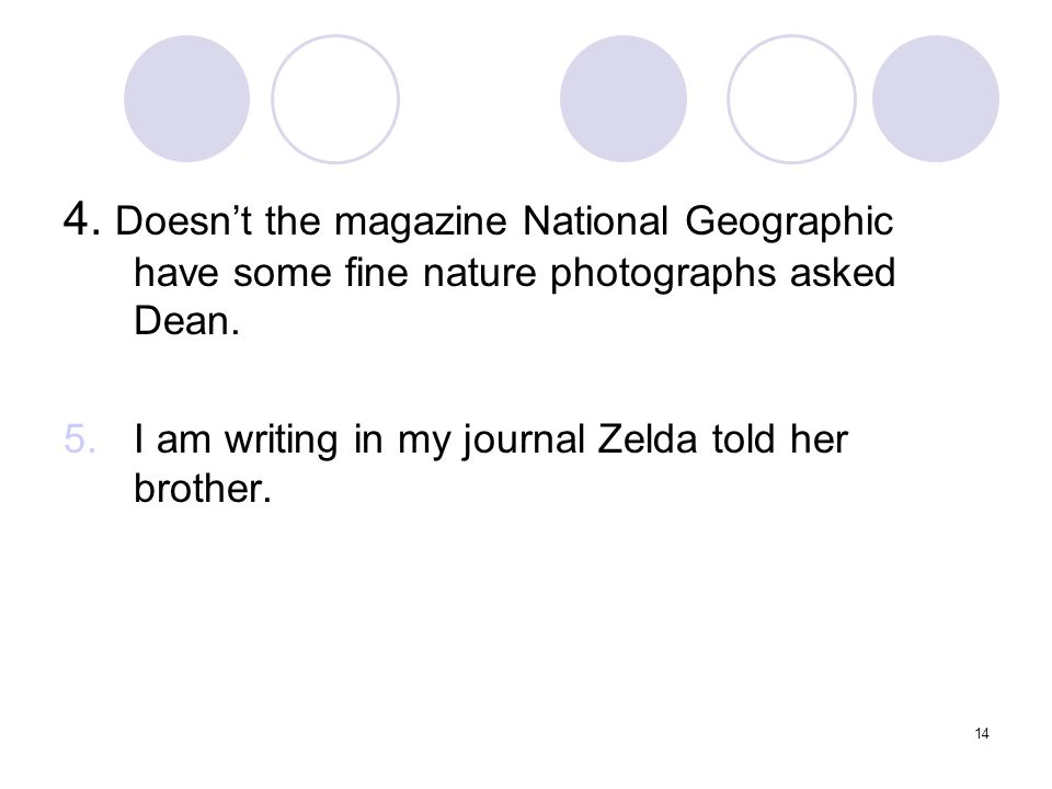 14 4. Doesn't the magazine National Geographic have some fine nature photographs asked Dean.