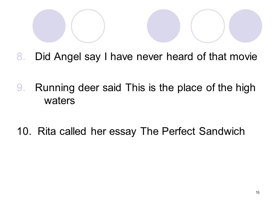 16 8.Did Angel say I have never heard of that movie 9.Running deer said This is the place of the high waters 10.