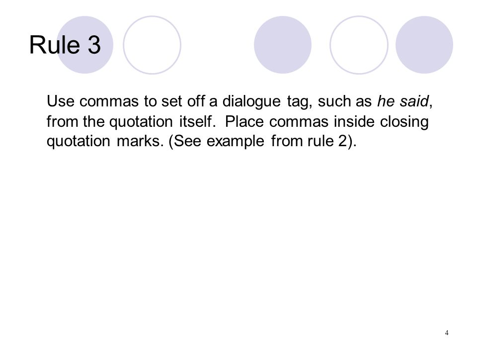 4 Rule 3 Use commas to set off a dialogue tag, such as he said, from the quotation itself.