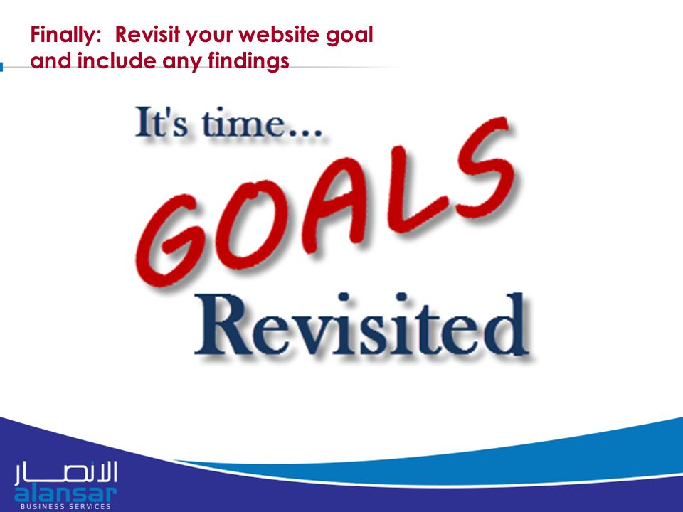 Finally: Revisit your website goal and include any findings