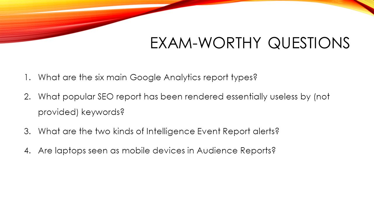 EXAM-WORTHY QUESTIONS 1.What are the six main Google Analytics report types.