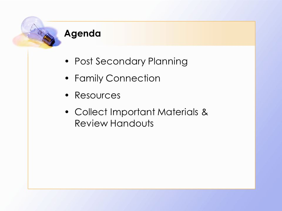 Agenda Post Secondary Planning Family Connection Resources Collect Important Materials & Review Handouts