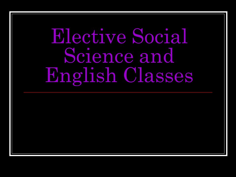 Elective Social Science and English Classes