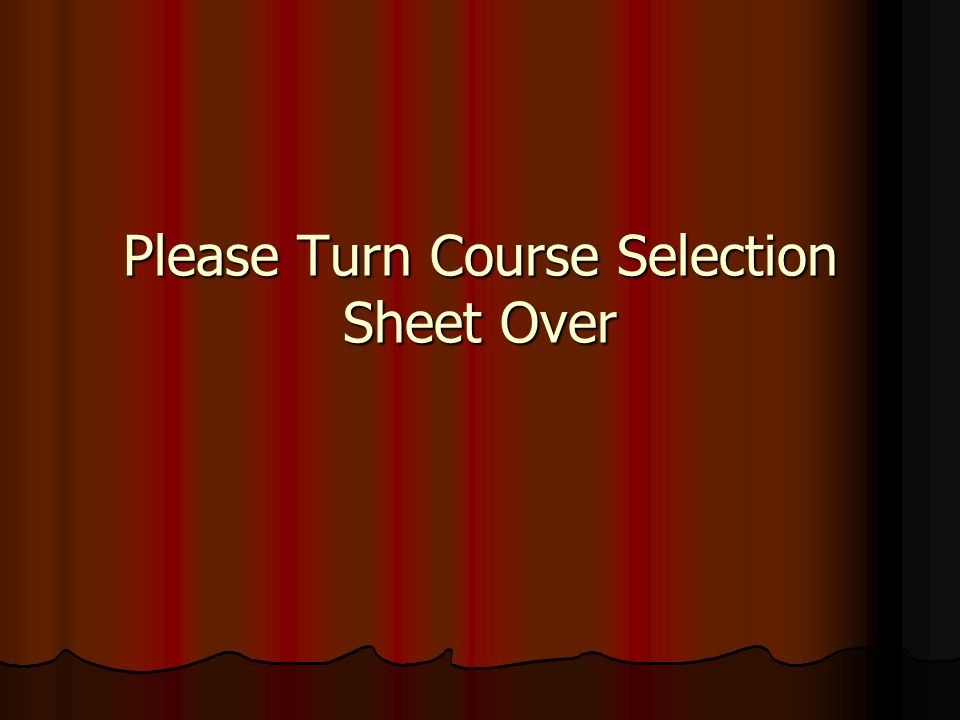 Please Turn Course Selection Sheet Over