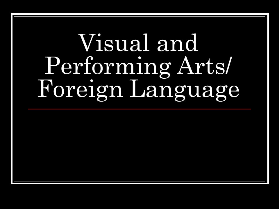 Visual and Performing Arts/ Foreign Language
