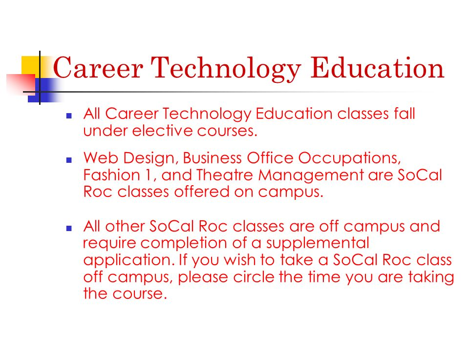 All Career Technology Education classes fall under elective courses.