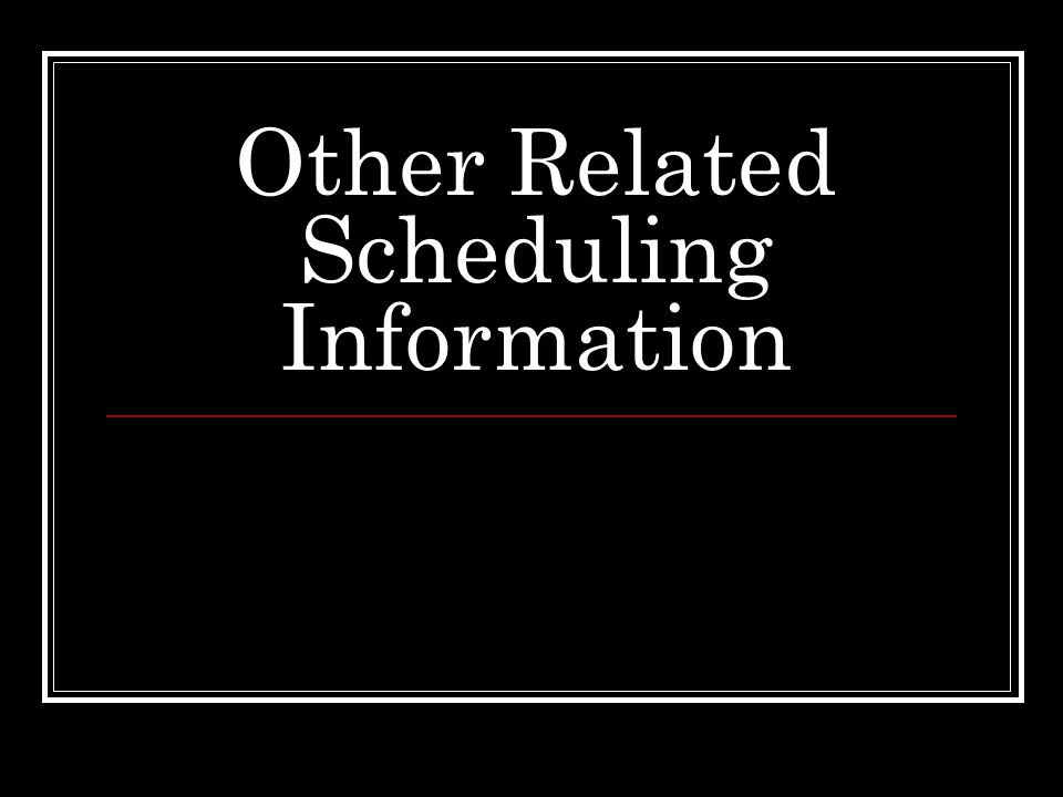 Other Related Scheduling Information