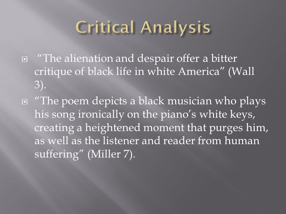  The alienation and despair offer a bitter critique of black life in white America (Wall 3).