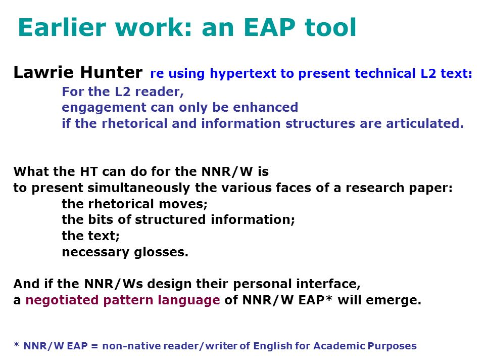 Earlier work: an EAP tool Lawrie Hunter re using hypertext to present technical L2 text: For the L2 reader, engagement can only be enhanced if the rhetorical and information structures are articulated.