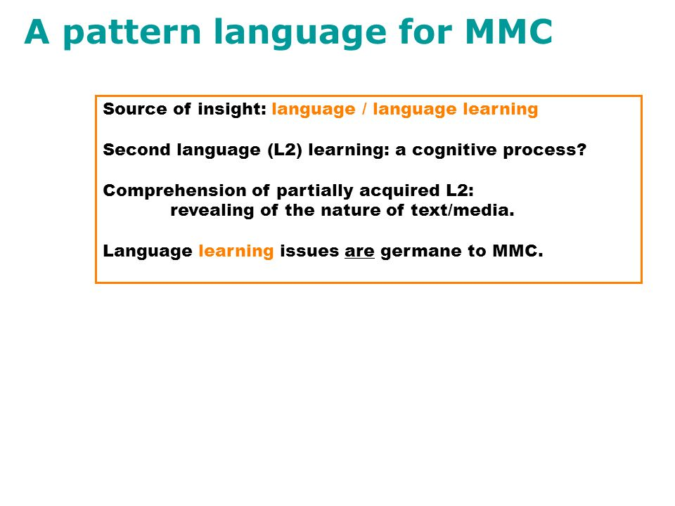 A pattern language for MMC Source of insight: language / language learning Second language (L2) learning: a cognitive process.