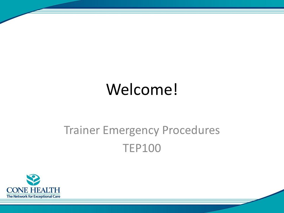 Welcome! Trainer Emergency Procedures TEP100