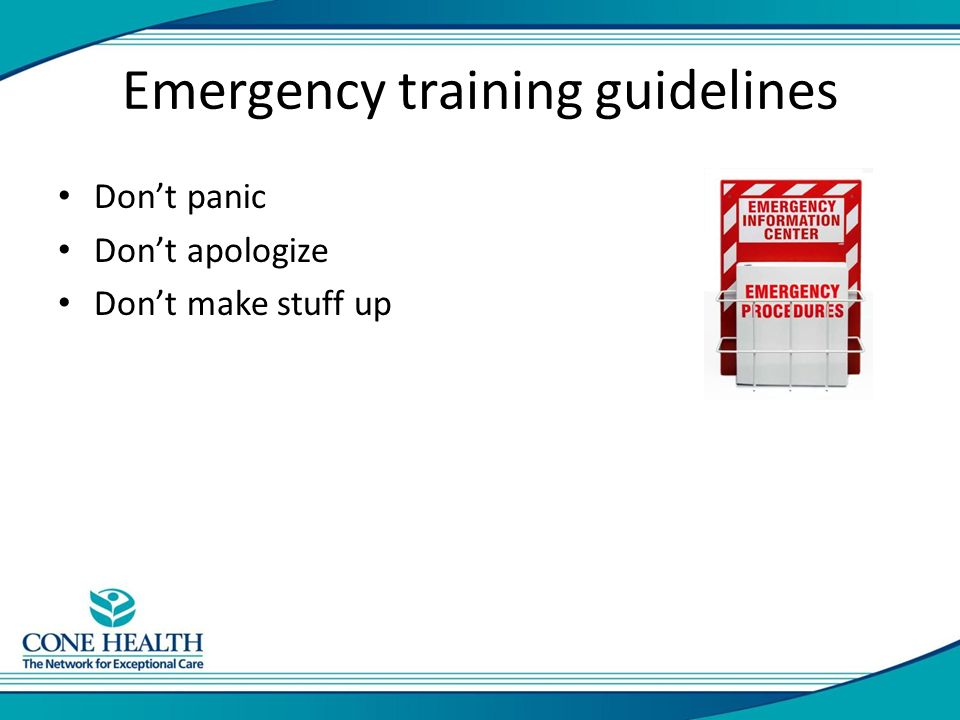 Emergency training guidelines Don't panic Don't apologize Don't make stuff up