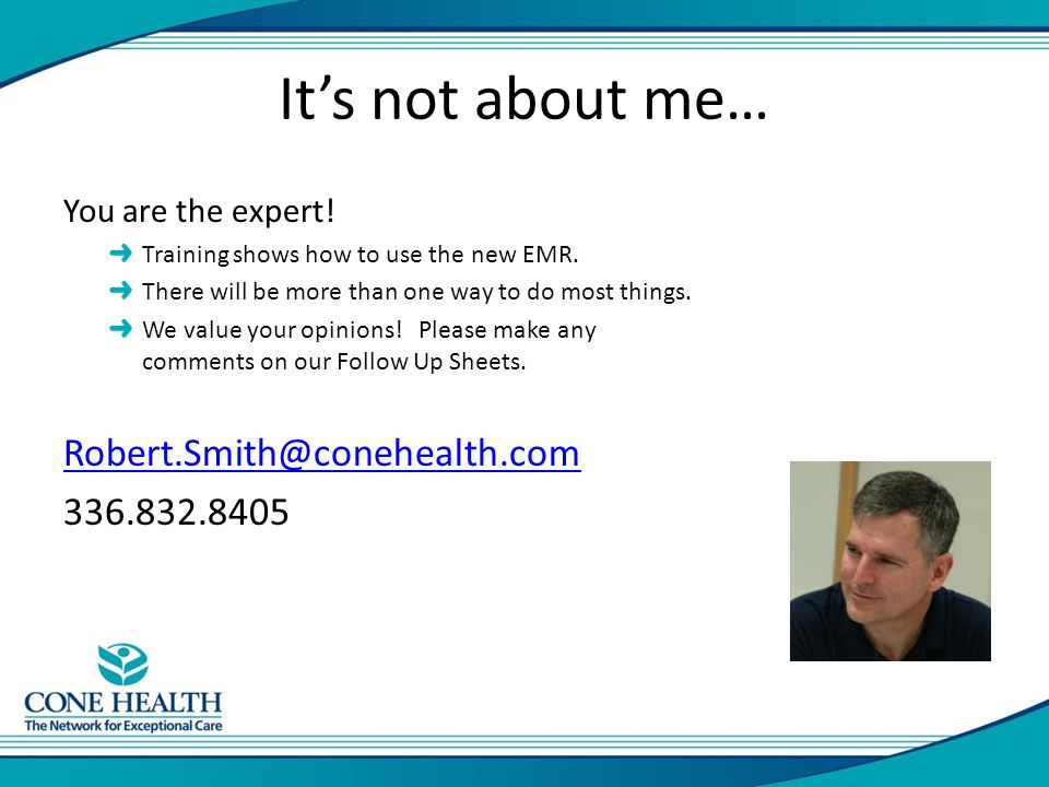 It's not about me… You are the expert. Training shows how to use the new EMR.