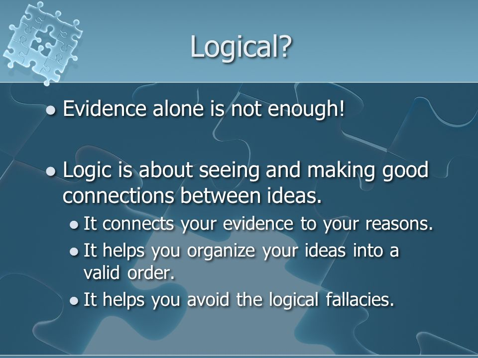 Logical. Evidence alone is not enough.