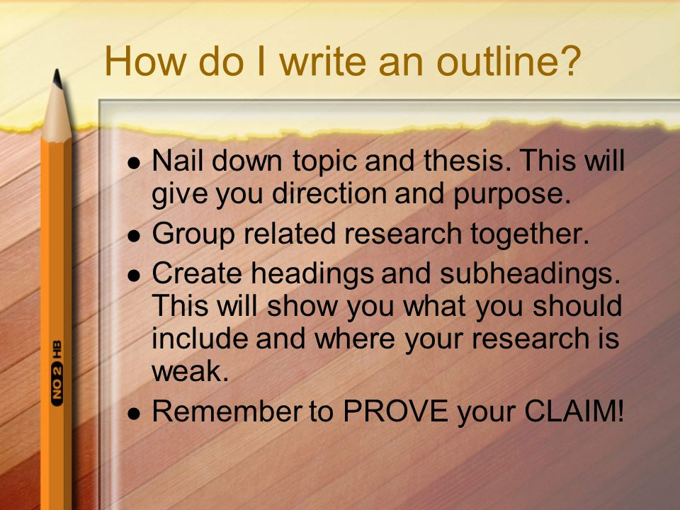 How do I write an outline. Nail down topic and thesis.